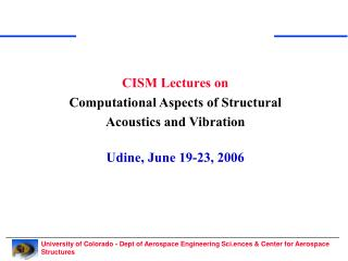 CISM Lectures on  Computational Aspects of Structural  Acoustics and Vibration Udine, June 19-23, 2006