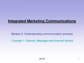 Integrated Marketing Communications Module 2: Understanding communication process Concept 1: Source, Message and channel
