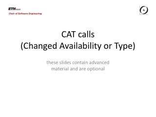 CAT calls (Changed Availability or Type)
