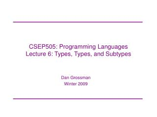 CSEP505: Programming Languages Lecture 6: Types, Types, and Subtypes