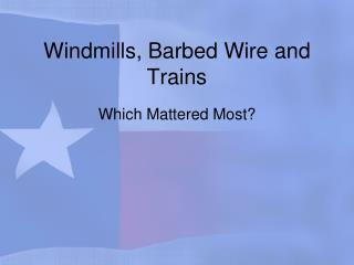 Windmills, Barbed Wire and Trains
