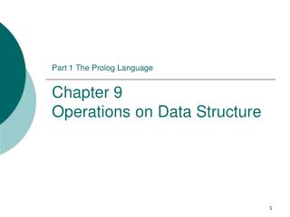 Part 1 The Prolog Language Chapter 9  Operations on Data Structure