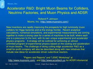 Accelerator R&D: Bright  Muon Beams  for  Colliders, Neutrino Factories ,  and Muon  Physics and ADSR Rolland P. Johnson