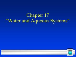 """Chapter 17 """"Water and Aqueous Systems"""""""
