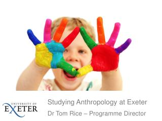 Studying Anthropology at Exeter Dr Tom Rice – Programme Director