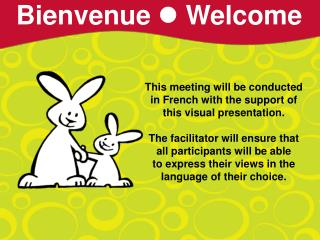 This meeting will be conducted in French with the support of this visual presentation.   The facilitator will ensure tha