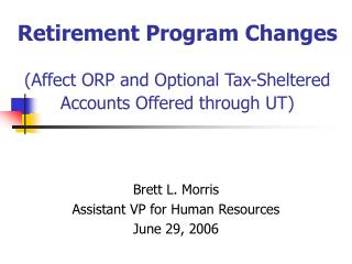Retirement Program Changes (Affect ORP and Optional Tax-Sheltered Accounts Offered through UT)