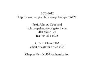 ECE-6612 http://www.csc.gatech.edu/copeland/jac/6612/ Prof. John A. Copeland john.copeland@ece.gatech.edu 404 894-5177