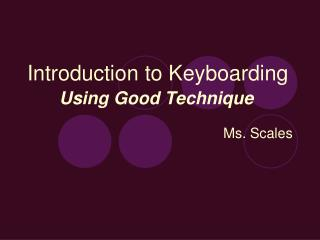 Introduction to Keyboarding Using Good Technique