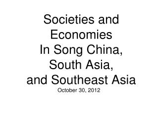 Societies and Economies In Song China, South Asia, and Southeast Asia