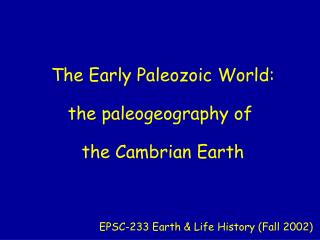 The Early Paleozoic World: the paleogeography of  the Cambrian Earth