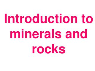 Introduction to minerals and rocks