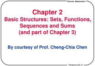 Chapter 2  Basic Structures: Sets, Functions, Sequences and Sums and part of Chapter 3