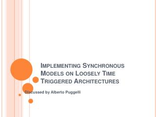 Implementing Synchronous Models on Loosely Time Triggered Architectures