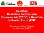 Relat rio Resumido da Execu  o Or ament ria RREO e Relat rio da Gest o Fiscal RGF  C mara Municipal de Fortaleza em 30 d