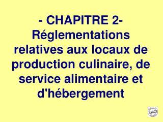 - CHAPITRE 2- Réglementations relatives aux locaux de production culinaire, de service alimentaire et d'hébergement