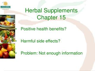 Positive health benefits? Harmful side effects? Problem: Not enough information