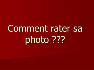 Comment rater sa photo ???