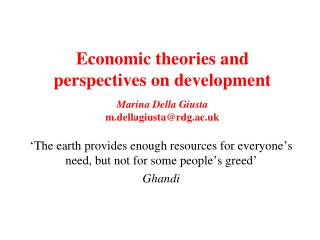 Economic theories and perspectives on development Marina Della Giusta m.dellagiusta@rdg.ac.uk