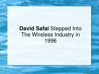 David Safai Stepped Into The Wireless Industry in 1996