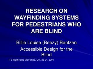 RESEARCH ON WAYFINDING SYSTEMS FOR PEDESTRIANS WHO ARE BLIND