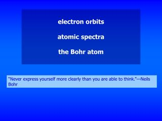 electron orbits atomic spectra the Bohr atom