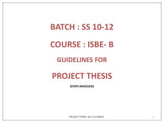 BATCH : SS 10-12  COURSE : ISBE- B GUIDELINES FOR  PROJECT THESIS (STEPS INVOLVED)