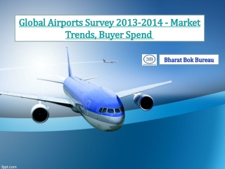 Global Airports Survey 2013-2014 - Market Trends, Buyer Sp