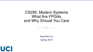 CS295: Modern Systems What Are FPGAs and Why Should You Care