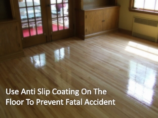 Use Anti Slip Coating On The Floor To Prevent Fatal Accident