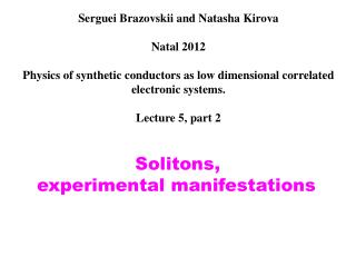 Serguei Brazovskii  and Natasha  Kirova Natal 2012 Physics of synthetic conductors as low dimensional correlated electro