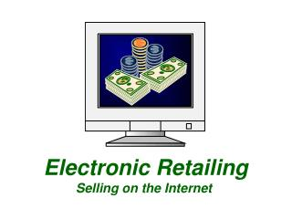 Electronic Retailing             Selling on the Internet