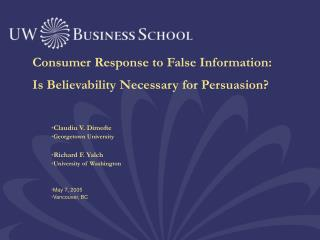 Consumer Response to False Information: Is Believability Necessary for Persuasion?