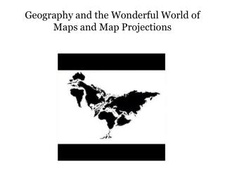 Geography and the Wonderful World of Maps and Map Projections