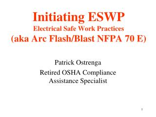 Initiating ESWP Electrical Safe Work Practices  (aka Arc Flash/Blast NFPA 70 E)