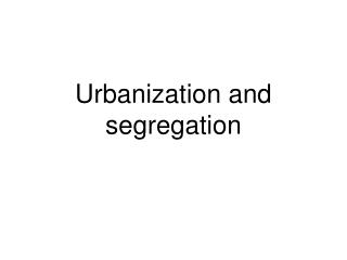 Urbanization and segregation