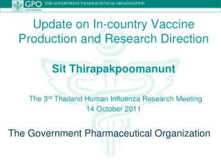 Update on In-country Vaccine Production and Research Direction  Sit Thirapakpoomanunt   The 3rd Thailand Human Influenza