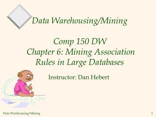 Data Warehousing/Mining  Comp 150 DW  Chapter 6: Mining Association Rules in Large Databases