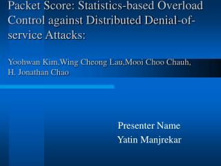 Packet Score: Statistics-based Overload Control against Distributed Denial-of-service Attacks:   Yoohwan Kim,Wing Cheong