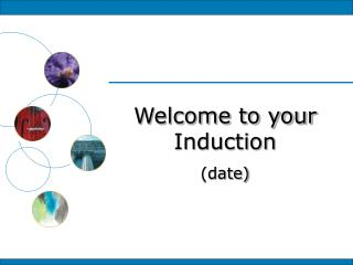 Welcome to your Induction (date)