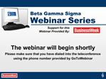 The webinar will begin shortly Please make sure that you have dialed into the teleconference using the phone number prov