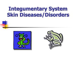 Integumentary System  Skin Diseases