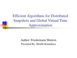 Efficient Algorithms for Distributed Snapshots and Global Virtual Time Approximation