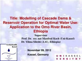 Title: Modelling of Cascade Dams & Reservoir Operation for Optimal Water Use:  Application to the Omo River Basin, Ethio