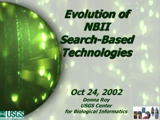 Evolution of  NBII  Search-Based Technologies     Oct 24, 2002 Donna Roy USGS Center  for Biological Informatics