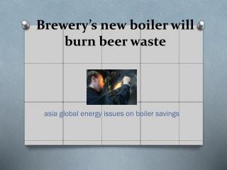 Brewery's new boiler will burn beer waste