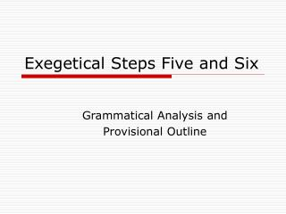 Exegetical Steps Five and Six