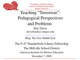 Teaching  Terrorism : Pedagogical Perspectives  and Problems  Eric Davis davispolisci.rutgers fas-polisci.rutgers Blog: