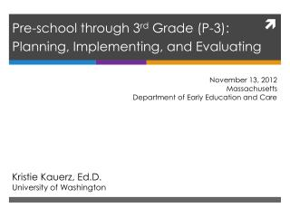 Pre-school through 3rd Grade P-3: Planning, Implementing, and Evaluating