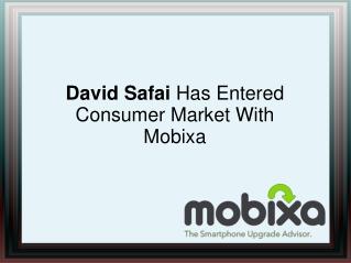 David Safai Has Entered Consumer Market With Mobixa